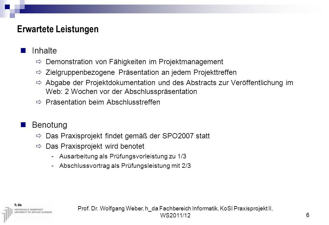 Prof. Dr. Wolfgang Weber, h_da Fachbereich Informatik, KoSI Praxisprojekt II, WS2011/12 6 Erwartete Leistungen Inhalte  Demonstration von Fähigkeiten