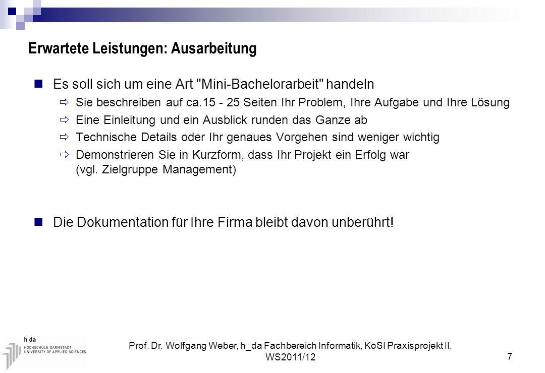 Prof. Dr. Wolfgang Weber, h_da Fachbereich Informatik, KoSI Praxisprojekt II, WS2011/12 7 Erwartete Leistungen: Ausarbeitung Es soll sich um eine Art
