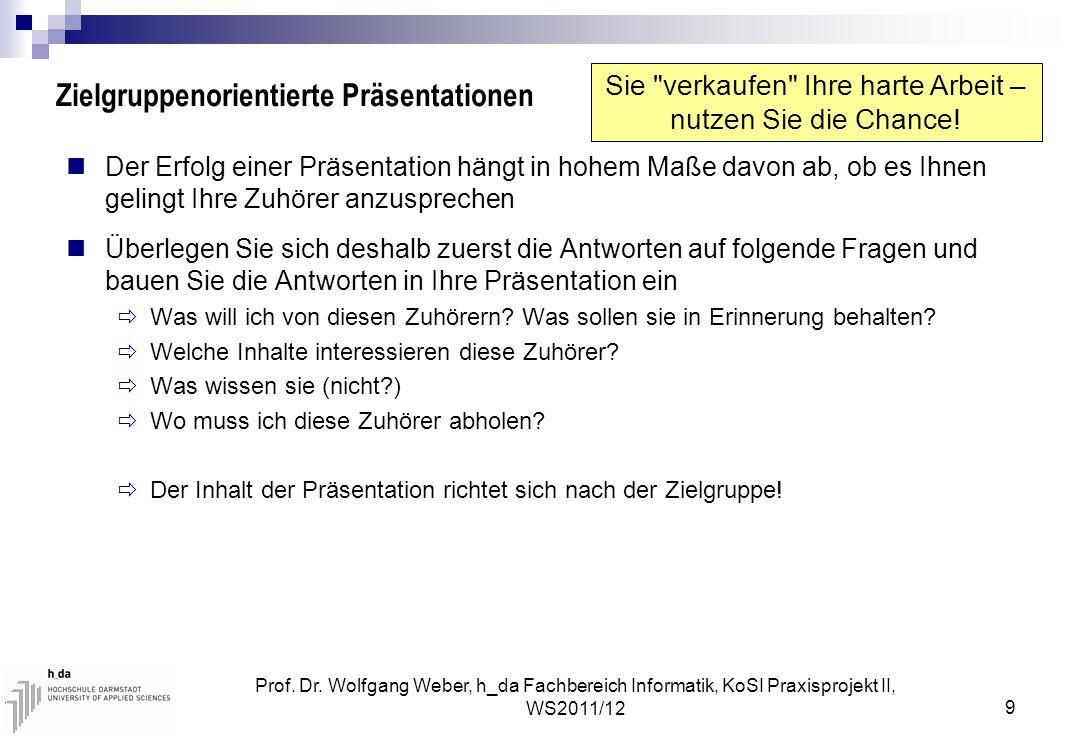 Prof. Dr. Wolfgang Weber, h_da Fachbereich Informatik, KoSI Praxisprojekt II, WS2011/12 9 Zielgruppenorientierte Präsentationen Der Erfolg einer Präse