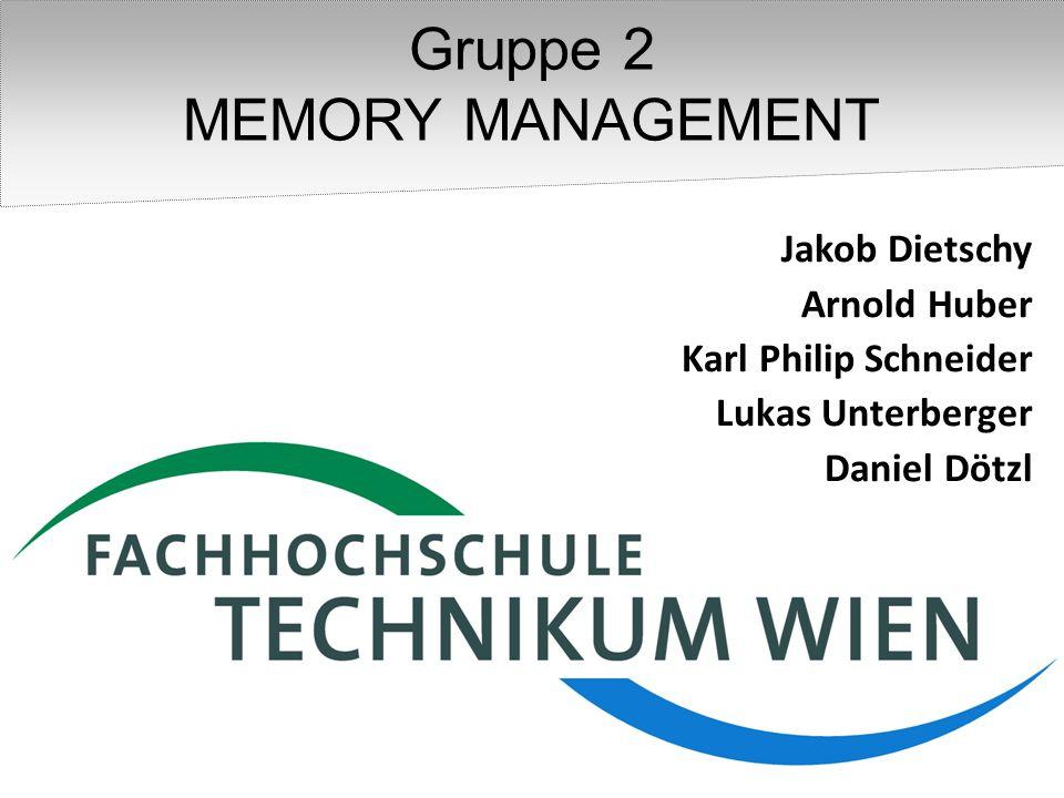Jakob Dietschy Arnold Huber Karl Philip Schneider Lukas Unterberger Daniel Dötzl Gruppe 2 MEMORY MANAGEMENT
