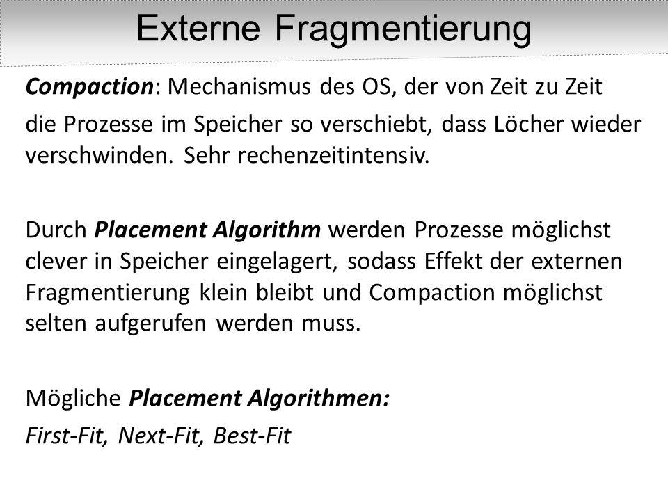 Compaction: Mechanismus des OS, der von Zeit zu Zeit die Prozesse im Speicher so verschiebt, dass Löcher wieder verschwinden. Sehr rechenzeitintensiv.