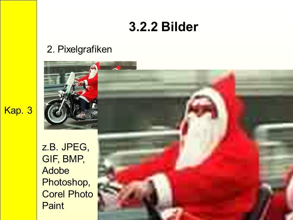 3.2.2 Bilder Kap. 3 2. Pixelgrafiken z.B. JPEG, GIF, BMP, Adobe Photoshop, Corel Photo Paint