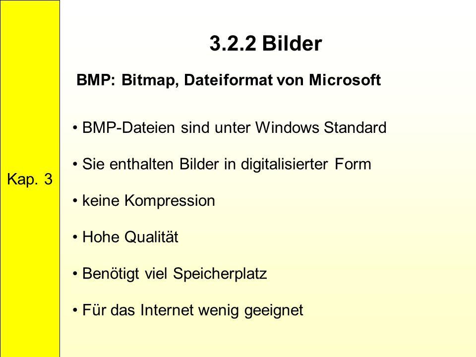 3.2.2 Bilder Kap. 3 BMP: Bitmap, Dateiformat von Microsoft BMP-Dateien sind unter Windows Standard Sie enthalten Bilder in digitalisierter Form keine