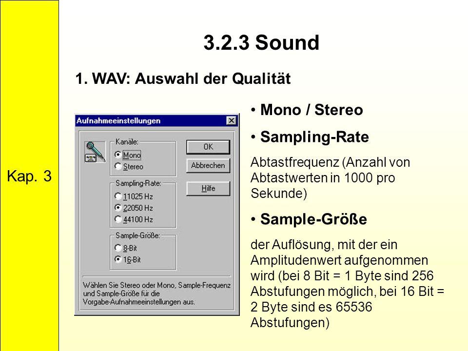 3.2.3 Sound Kap. 3 1. WAV: Auswahl der Qualität Mono / Stereo Sampling-Rate Abtastfrequenz (Anzahl von Abtastwerten in 1000 pro Sekunde) Sample-Größe