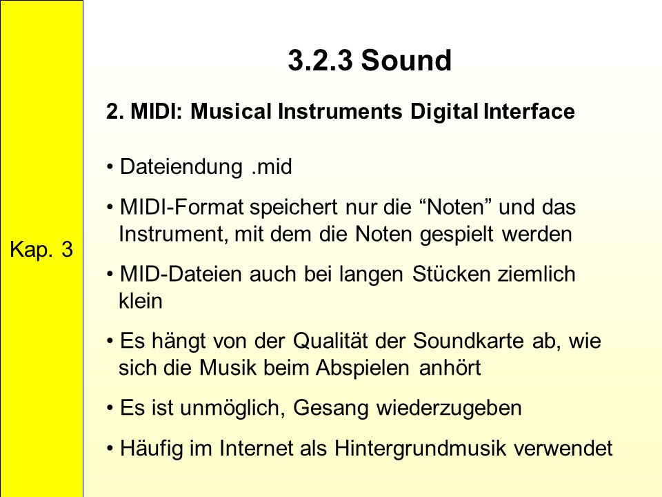 """3.2.3 Sound Kap. 3 2. MIDI: Musical Instruments Digital Interface Dateiendung.mid MIDI-Format speichert nur die """"Noten"""" und das Instrument, mit dem di"""