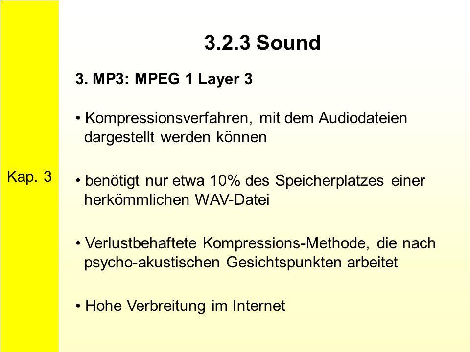 3.2.3 Sound Kap. 3 3. MP3: MPEG 1 Layer 3 Kompressionsverfahren, mit dem Audiodateien dargestellt werden können benötigt nur etwa 10% des Speicherplat