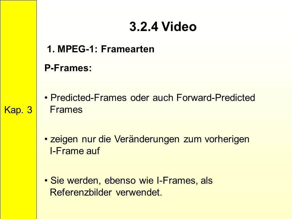3.2.4 Video Kap. 3 1. MPEG-1: Framearten P-Frames: Predicted-Frames oder auch Forward-Predicted Frames zeigen nur die Veränderungen zum vorherigen I-F
