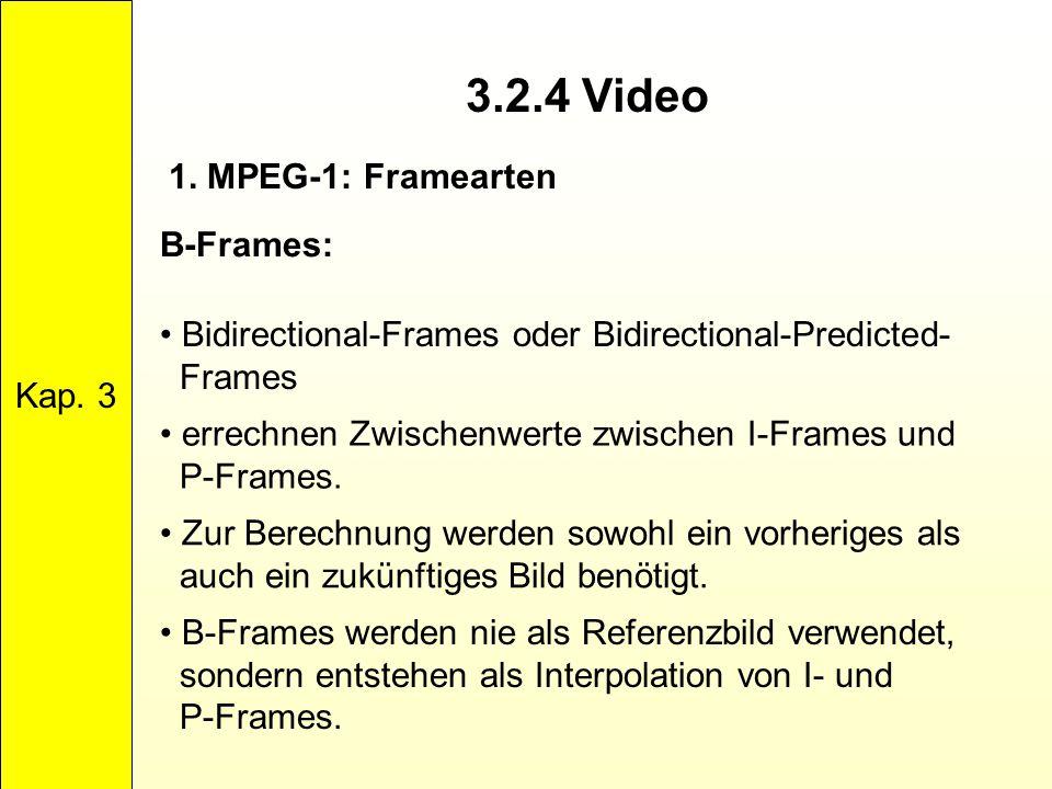 3.2.4 Video Kap. 3 1. MPEG-1: Framearten B-Frames: Bidirectional-Frames oder Bidirectional-Predicted- Frames errechnen Zwischenwerte zwischen I-Frames