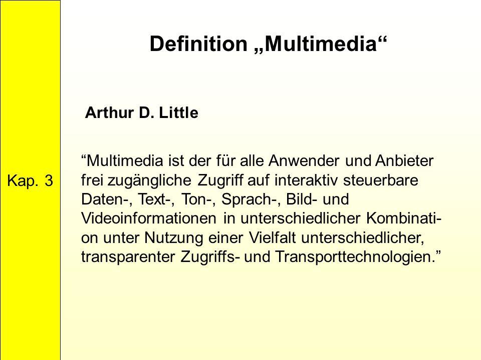 """Definition """"Multimedia"""" Kap. 3 """"Multimedia ist der für alle Anwender und Anbieter frei zugängliche Zugriff auf interaktiv steuerbare Daten-, Text-, To"""
