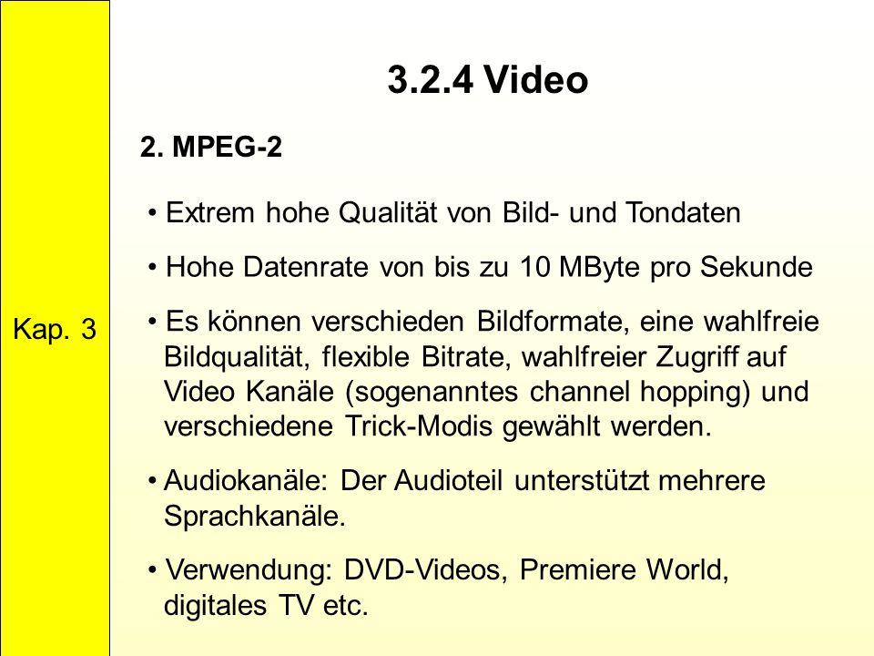 3.2.4 Video Kap. 3 2. MPEG-2 Extrem hohe Qualität von Bild- und Tondaten Es können verschieden Bildformate, eine wahlfreie Bildqualität, flexible Bitr