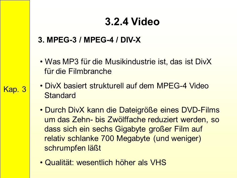 3.2.4 Video Kap. 3 3. MPEG-3 / MPEG-4 / DIV-X Was MP3 für die Musikindustrie ist, das ist DivX für die Filmbranche DivX basiert strukturell auf dem MP