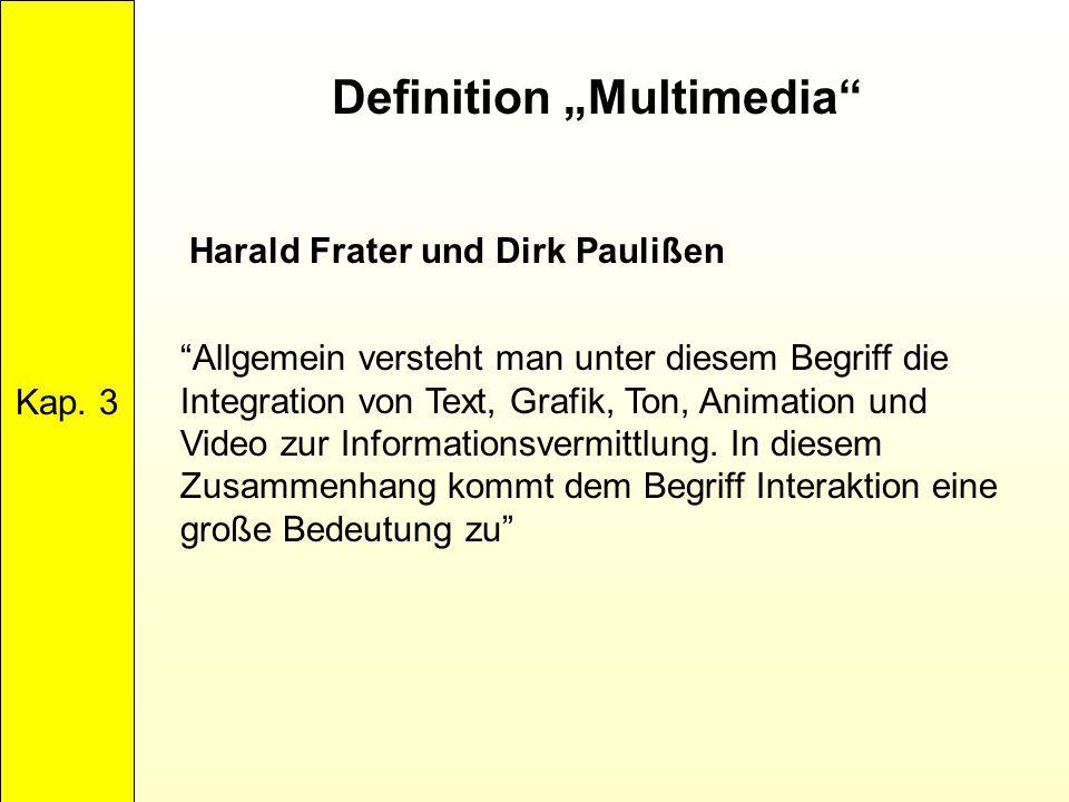 """Definition """"Multimedia"""" Kap. 3 """"Allgemein versteht man unter diesem Begriff die Integration von Text, Grafik, Ton, Animation und Video zur Information"""