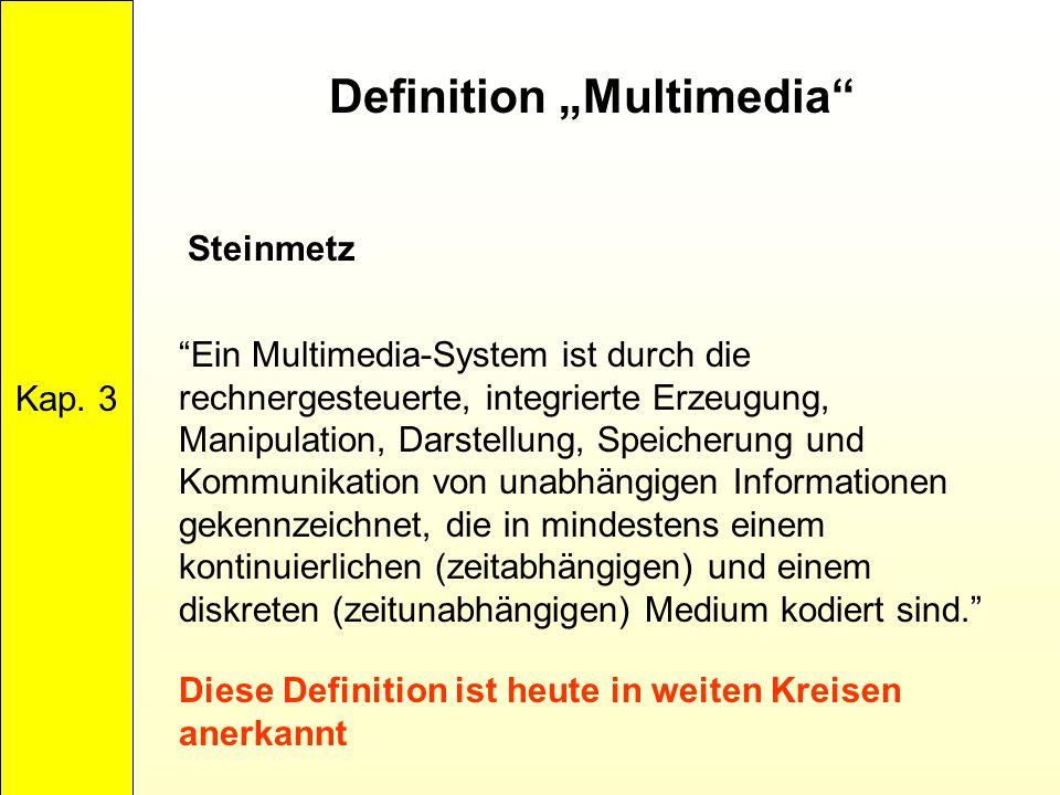 """Definition """"Multimedia"""" Kap. 3 """"Ein Multimedia-System ist durch die rechnergesteuerte, integrierte Erzeugung, Manipulation, Darstellung, Speicherung u"""