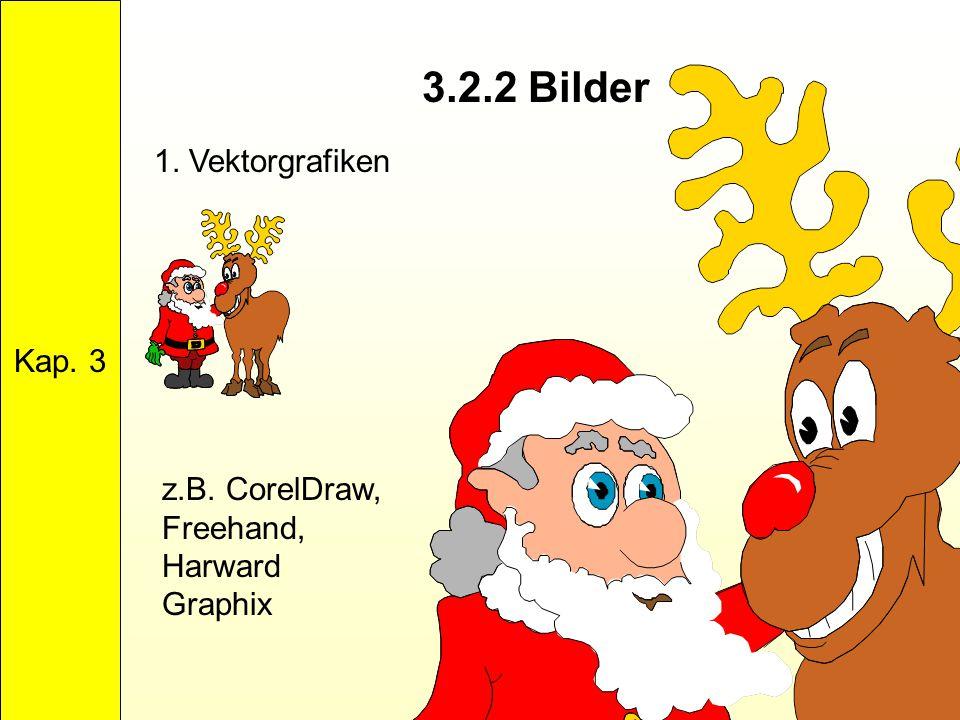 3.2.2 Bilder Kap. 3 1. Vektorgrafiken z.B. CorelDraw, Freehand, Harward Graphix