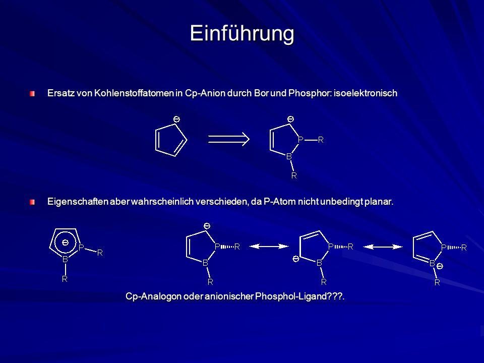 Einführung Ersatz von Kohlenstoffatomen in Cp-Anion durch Bor und Phosphor: isoelektronisch Eigenschaften aber wahrscheinlich verschieden, da P-Atom nicht unbedingt planar.