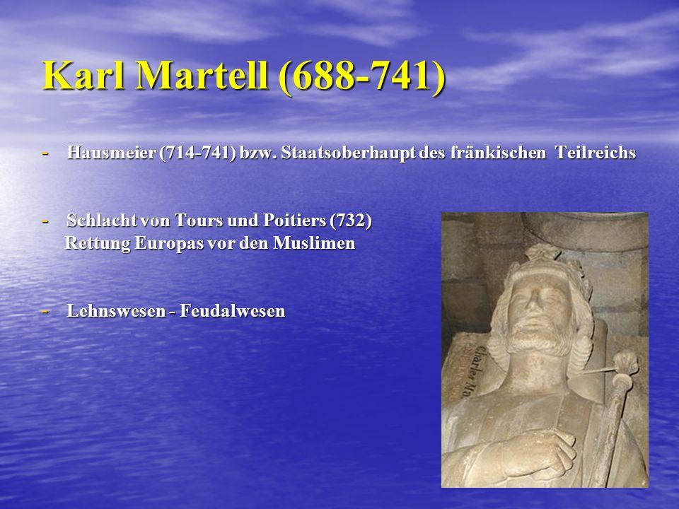 Karl Martell (688-741) - Hausmeier (714-741) bzw.