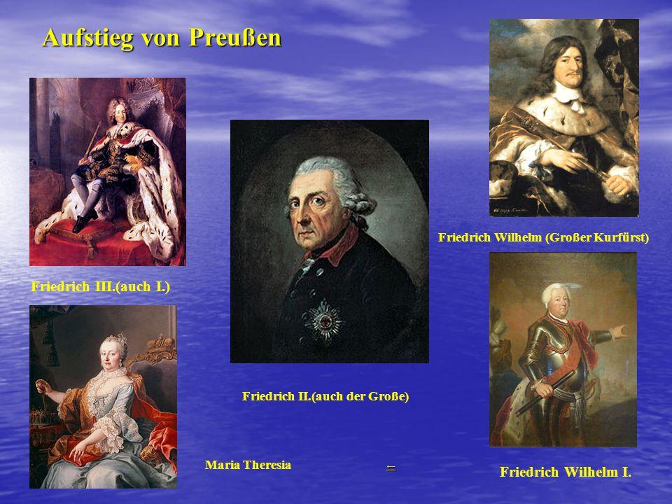 Aufstieg von Preußen Friedrich Wilhelm (Großer Kurfürst) Friedrich II.(auch der Große) Friedrich Wilhelm I.