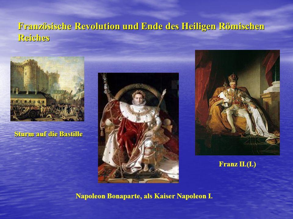Französische Revolution und Ende des Heiligen Römischen Reiches Franz II.(I.) Napoleon Bonaparte, als Kaiser Napoleon I.