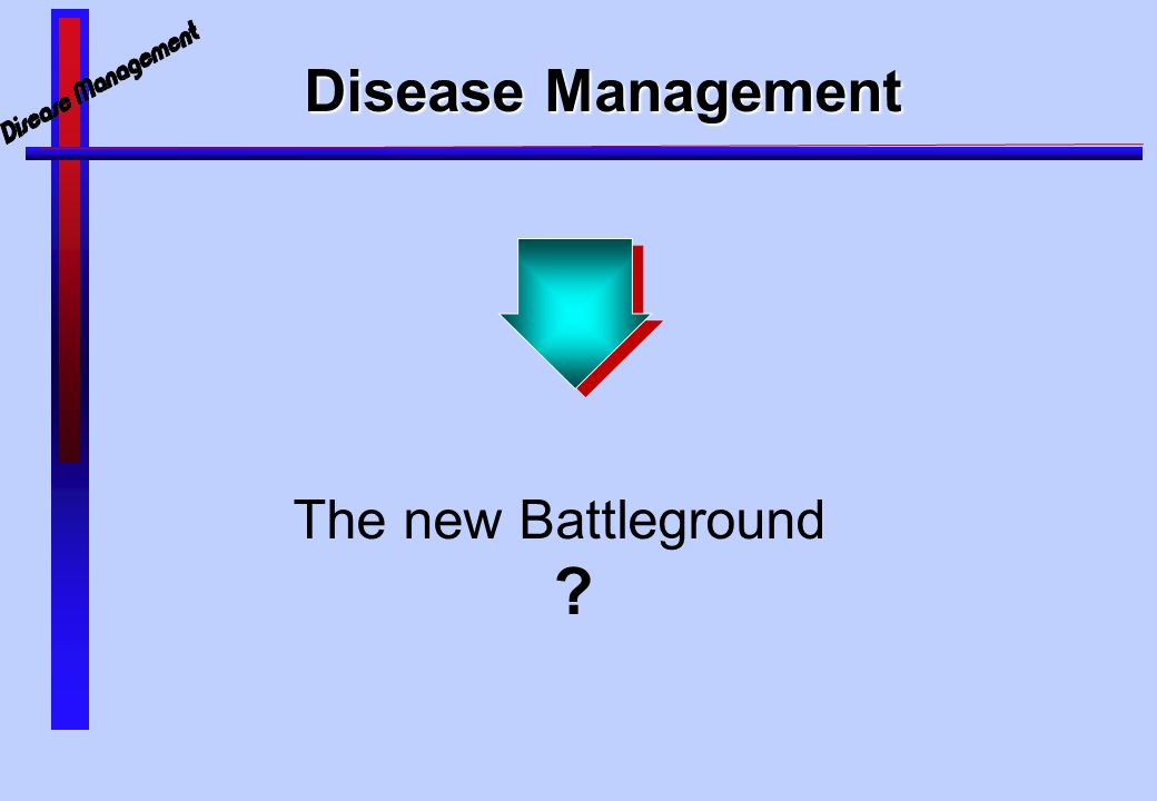 The new Battleground ? Disease Management