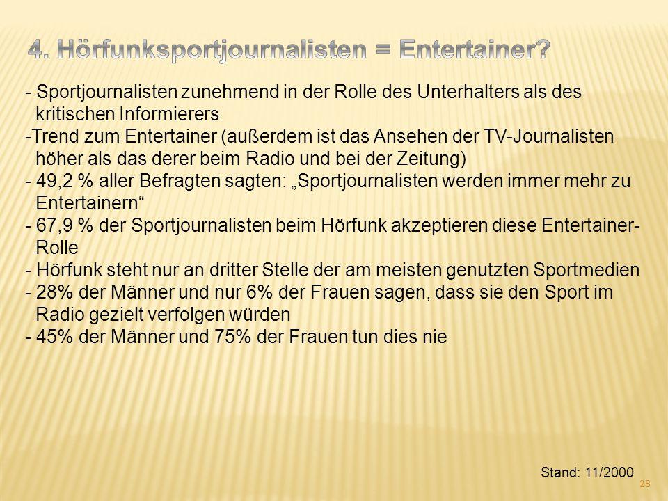 - Sportjournalisten zunehmend in der Rolle des Unterhalters als des kritischen Informierers -Trend zum Entertainer (außerdem ist das Ansehen der TV-Jo