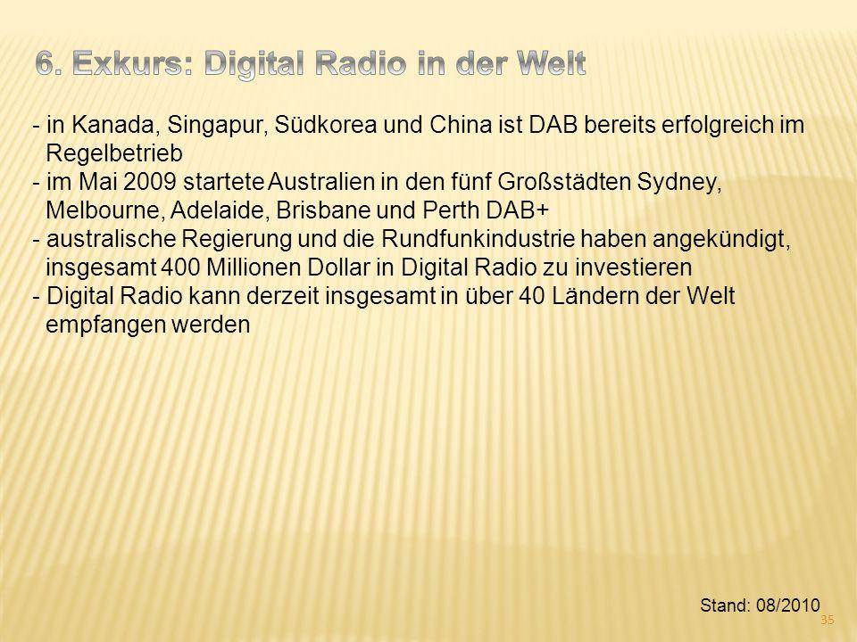 - in Kanada, Singapur, Südkorea und China ist DAB bereits erfolgreich im Regelbetrieb - im Mai 2009 startete Australien in den fünf Großstädten Sydney