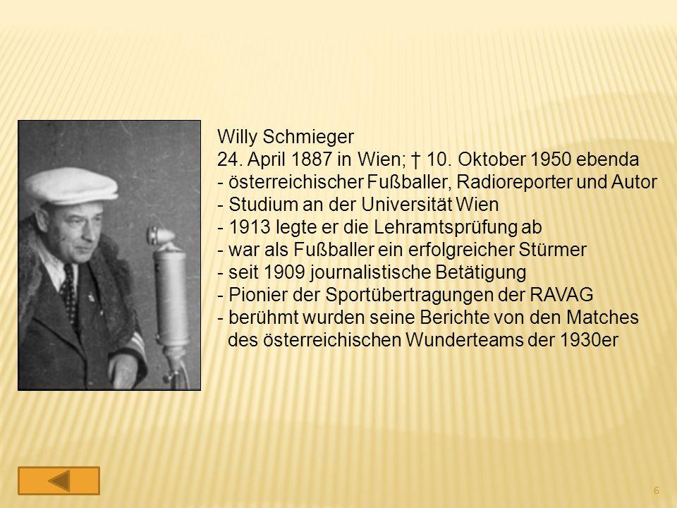 Willy Schmieger 24. April 1887 in Wien; † 10. Oktober 1950 ebenda - österreichischer Fußballer, Radioreporter und Autor - Studium an der Universität W