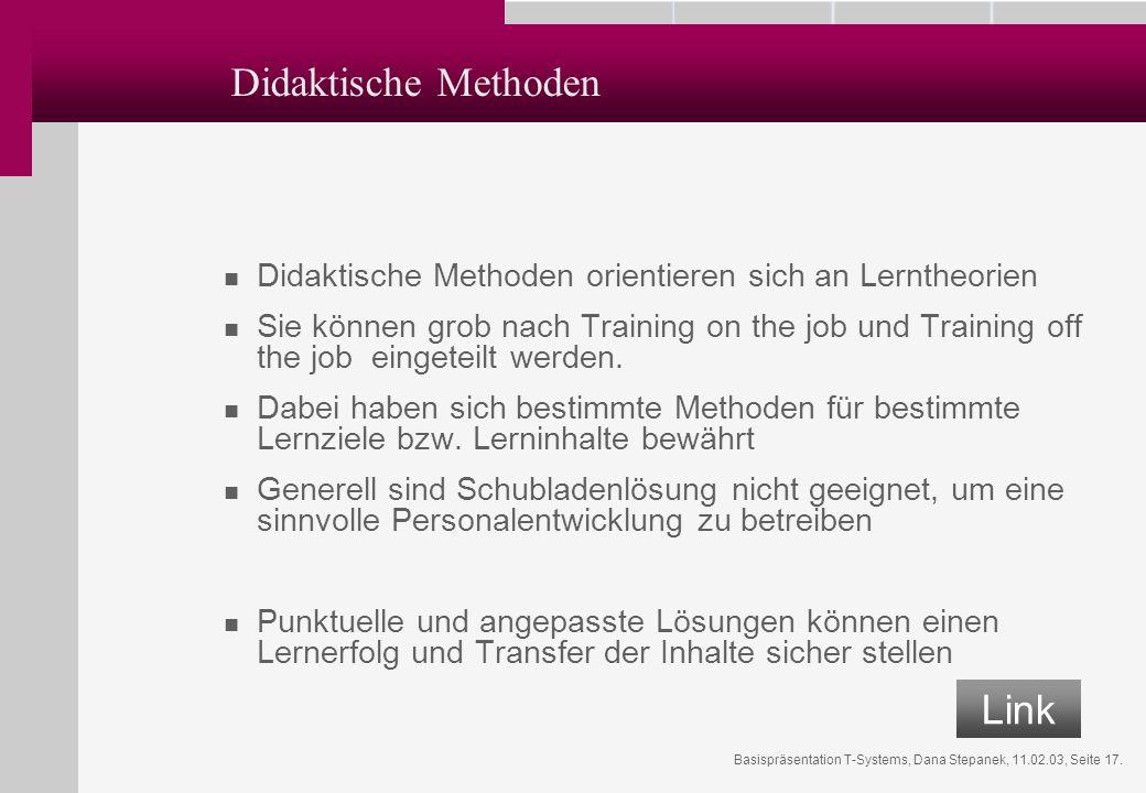 Basispräsentation T-Systems, Dana Stepanek, 11.02.03, Seite 17. Didaktische Methoden Didaktische Methoden orientieren sich an Lerntheorien Sie können