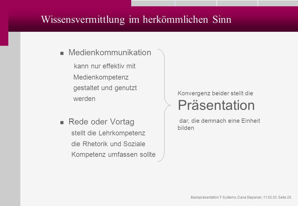 Basispräsentation T-Systems, Dana Stepanek, 11.02.03, Seite 25. Wissensvermittlung im herkömmlichen Sinn Medienkommunikation kann nur effektiv mit Med
