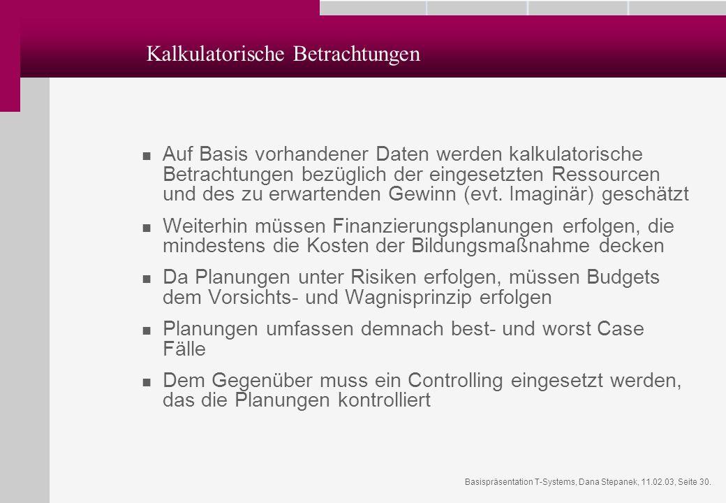 Basispräsentation T-Systems, Dana Stepanek, 11.02.03, Seite 30. Kalkulatorische Betrachtungen Auf Basis vorhandener Daten werden kalkulatorische Betra