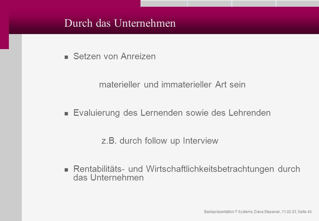 Basispräsentation T-Systems, Dana Stepanek, 11.02.03, Seite 40. Durch das Unternehmen Setzen von Anreizen materieller und immaterieller Art sein Evalu