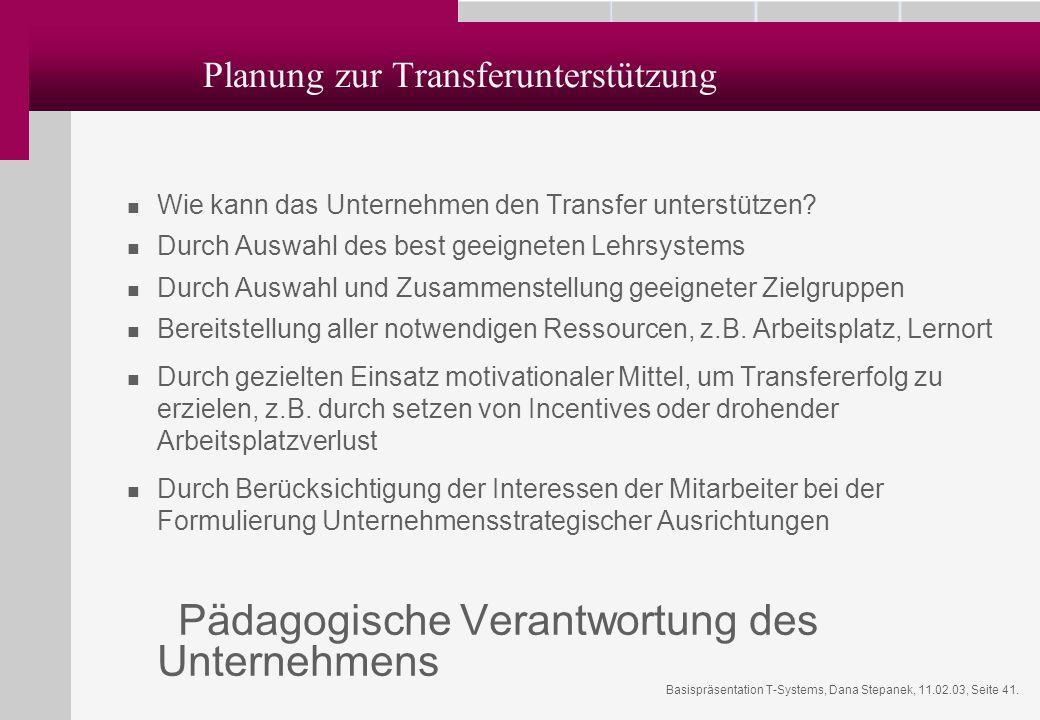 Basispräsentation T-Systems, Dana Stepanek, 11.02.03, Seite 41. Planung zur Transferunterstützung Wie kann das Unternehmen den Transfer unterstützen?