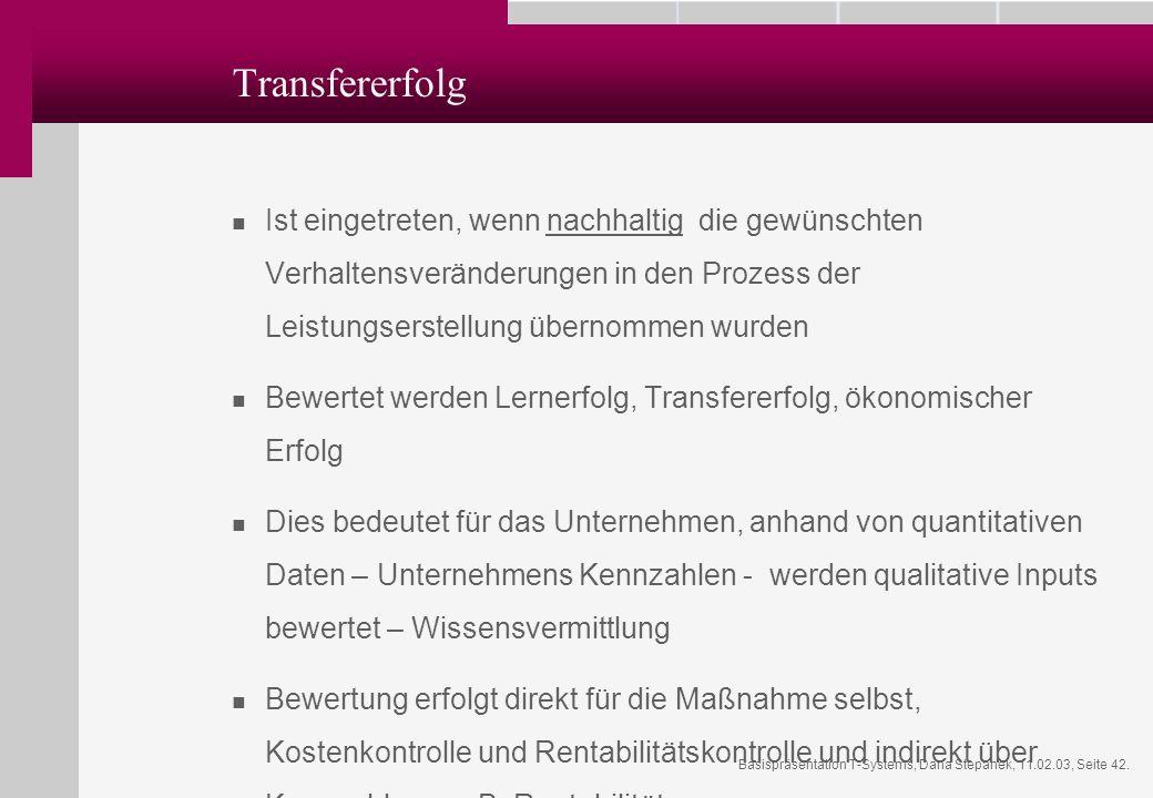 Basispräsentation T-Systems, Dana Stepanek, 11.02.03, Seite 42. Transfererfolg Ist eingetreten, wenn nachhaltig die gewünschten Verhaltensveränderunge