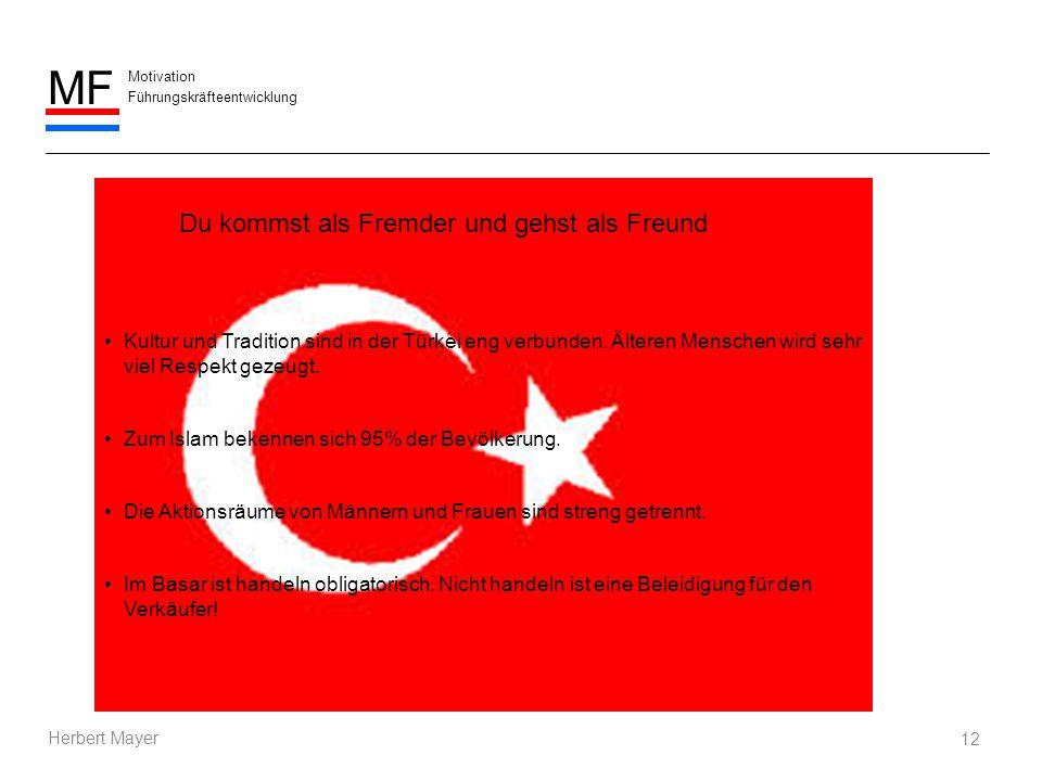 Motivation Führungskräfteentwicklung MF Herbert Mayer 12 Du kommst als Fremder und gehst als Freund Kultur und Tradition sind in der Türkei eng verbun