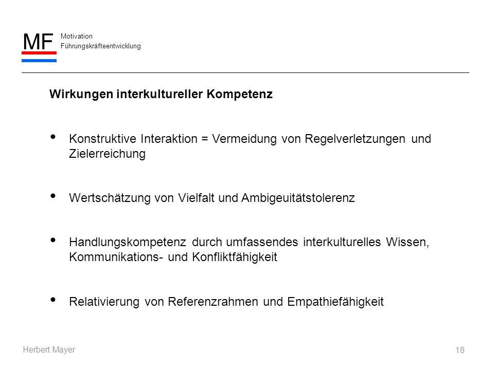Motivation Führungskräfteentwicklung MF Herbert Mayer 18 Wirkungen interkultureller Kompetenz Konstruktive Interaktion = Vermeidung von Regelverletzun
