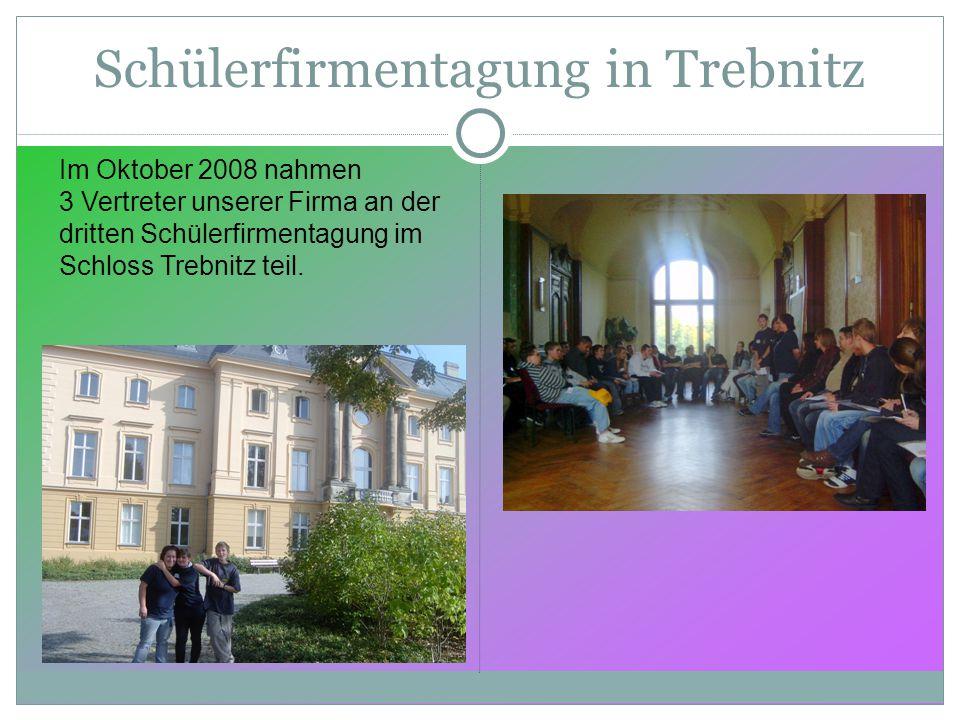 Schülerfirmentagung in Trebnitz Im Oktober 2008 nahmen 3 Vertreter unserer Firma an der dritten Schülerfirmentagung im Schloss Trebnitz teil.