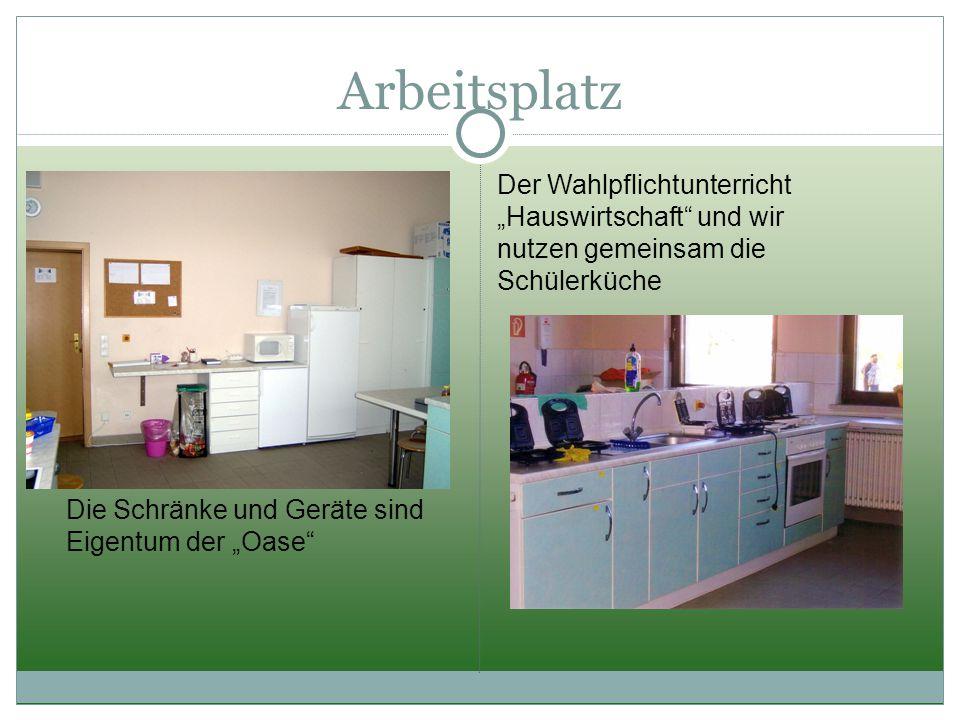 """Arbeitsplatz Der Wahlpflichtunterricht """"Hauswirtschaft"""" und wir nutzen gemeinsam die Schülerküche Die Schränke und Geräte sind Eigentum der """"Oase"""""""