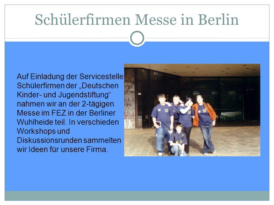 """Schülerfirmen Messe in Berlin Auf Einladung der Servicestelle Schülerfirmen der """"Deutschen Kinder- und Jugendstiftung"""" nahmen wir an der 2-tägigen Mes"""