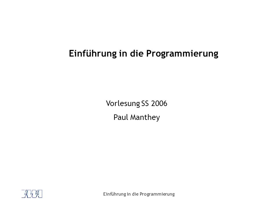 Einführung in die Programmierung Vorlesung SS 2006 Paul Manthey
