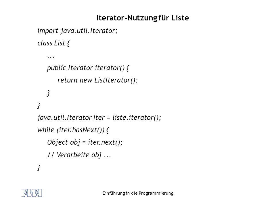 Einführung in die Programmierung Iterator-Nutzung für Liste import java.util.Iterator; class List {... public Iterator iterator() { return new ListIte