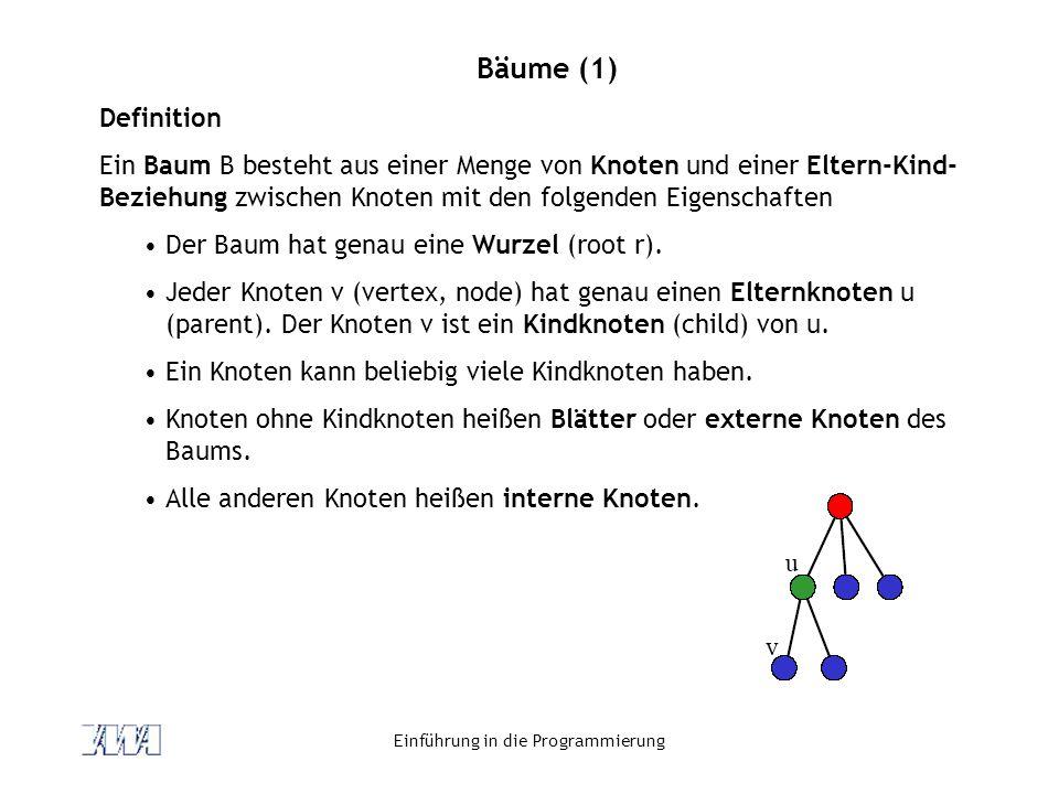 Einführung in die Programmierung Bäume (1) Definition Ein Baum B besteht aus einer Menge von Knoten und einer Eltern-Kind- Beziehung zwischen Knoten m