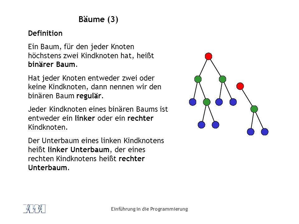 Einführung in die Programmierung Bäume (3) Definition Ein Baum, für den jeder Knoten höchstens zwei Kindknoten hat, heißt binärer Baum. Hat jeder Knot