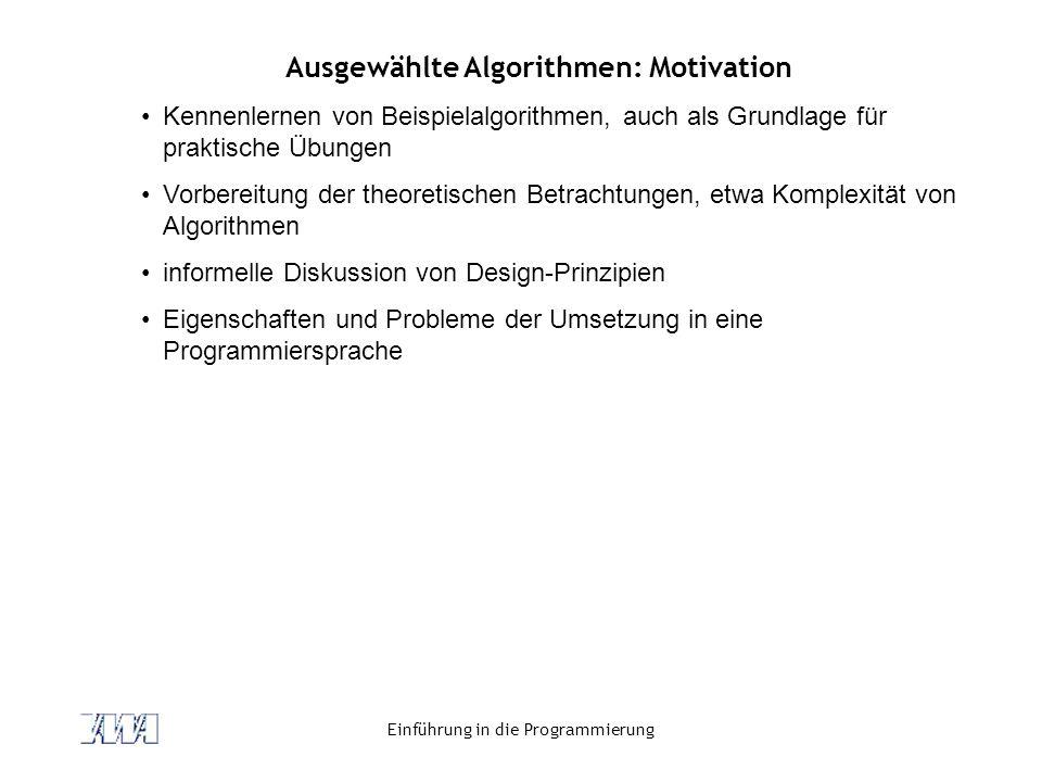 Einführung in die Programmierung Ausgewählte Algorithmen: Motivation Kennenlernen von Beispielalgorithmen, auch als Grundlage für praktische Übungen V