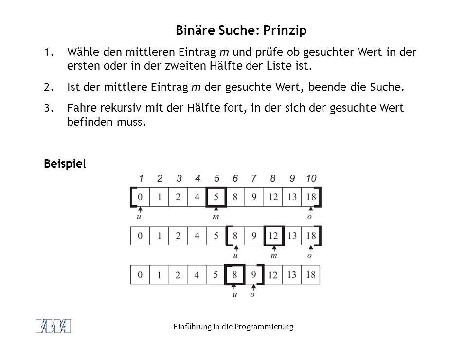 Einführung in die Programmierung Binäre Suche: Prinzip 1.Wähle den mittleren Eintrag m und prüfe ob gesuchter Wert in der ersten oder in der zweiten H