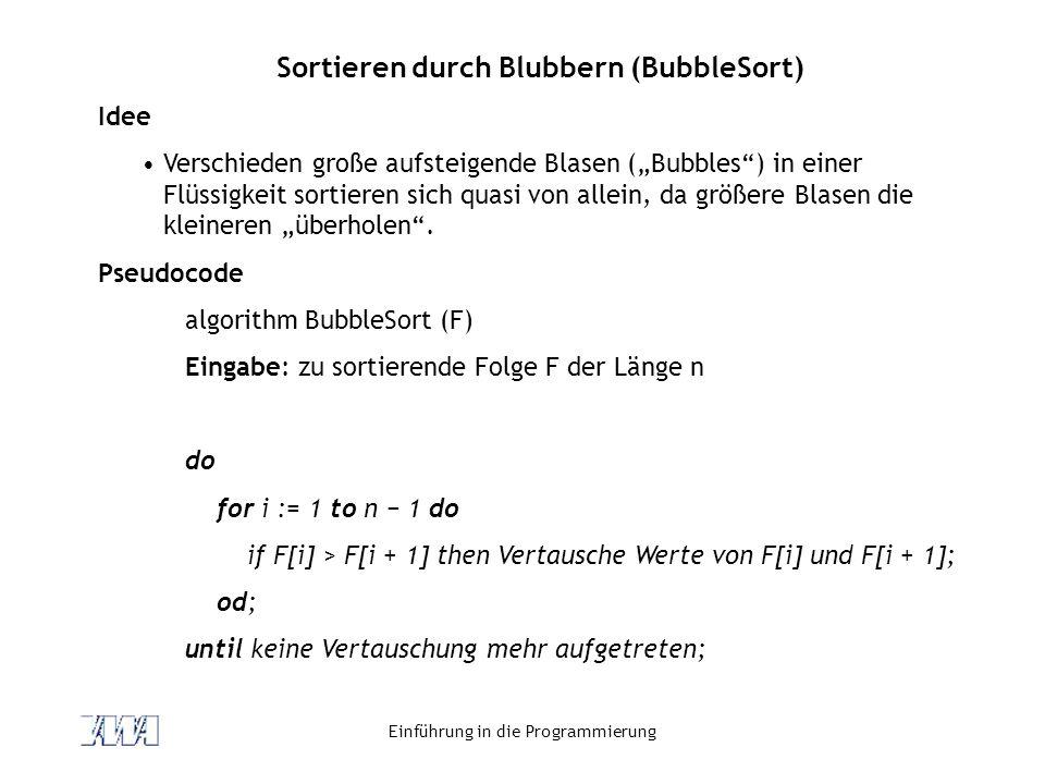 """Einführung in die Programmierung Sortieren durch Blubbern (BubbleSort) Idee Verschieden große aufsteigende Blasen (""""Bubbles"""") in einer Flüssigkeit sor"""