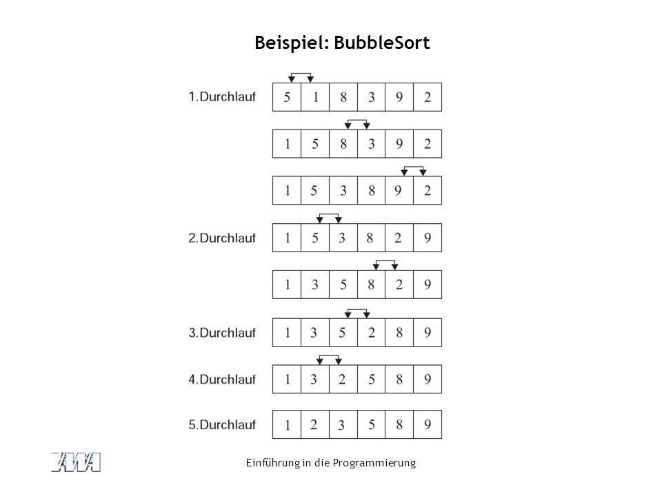 Einführung in die Programmierung Beispiel: BubbleSort