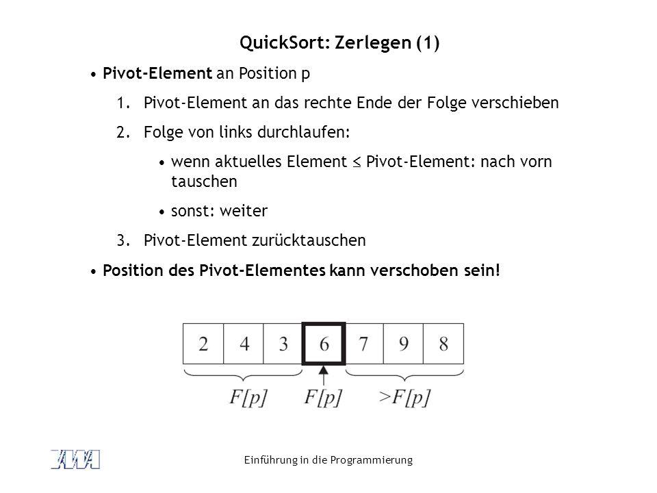 Einführung in die Programmierung QuickSort: Zerlegen (1) Pivot-Element an Position p 1.Pivot-Element an das rechte Ende der Folge verschieben 2.Folge