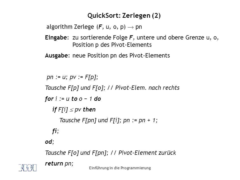 Einführung in die Programmierung QuickSort: Zerlegen (2) algorithm Zerlege (F, u, o, p)  pn Eingabe:zu sortierende Folge F, untere und obere Grenze u