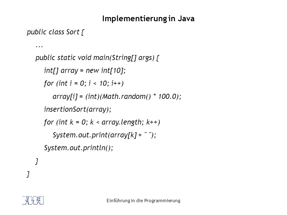 Einführung in die Programmierung Implementierung in Java public class Sort {... public static void main(String[] args) { int[] array = new int[10]; fo