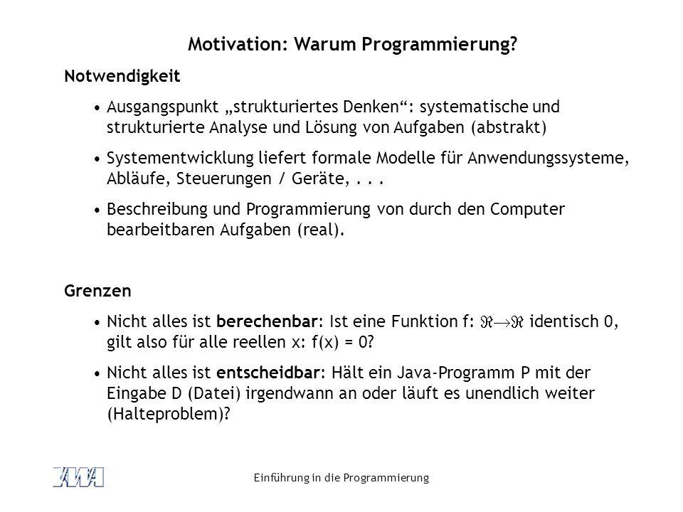 Einführung in die Programmierung Zeichen-Datentypen char: vorzeichenloser 16-Bit-Integer-Typ Repräsentation von Zeichen im Unicode-Zeichensatz Wertebereich: ´\u0000´ bis ´\uffff´ Repräsentation von Zeichenketten (Strings) durch eine Klasse java.lang.String (Achtung: Großschreibung!!!)
