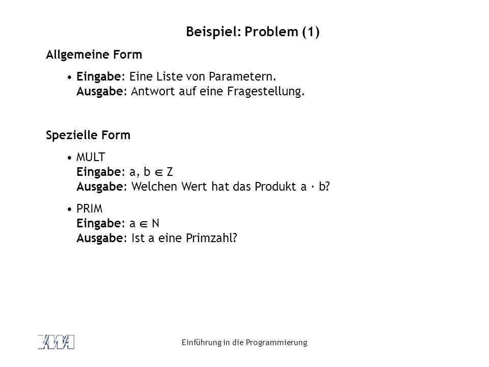 Einführung in die Programmierung Beispiel: for Schleife Zählschleife for (int i = 0; i < 5; i++) System.out.println(i); Endlosschleife for (;;) System.out.println( Endlos ); Weitere Möglichkeiten int i = 0, n = 0; for (; i < 5 && n < 10; i++, n += 3) { //...